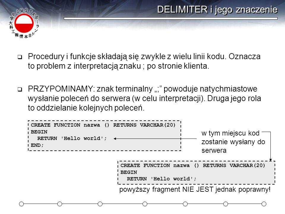 DELIMITER i jego znaczenie  Procedury i funkcje składają się zwykle z wielu linii kodu.