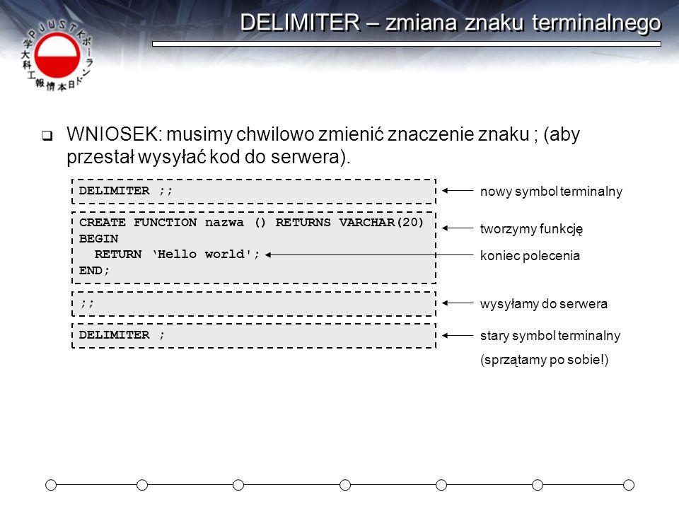 DELIMITER – zmiana znaku terminalnego  WNIOSEK: musimy chwilowo zmienić znaczenie znaku ; (aby przestał wysyłać kod do serwera).