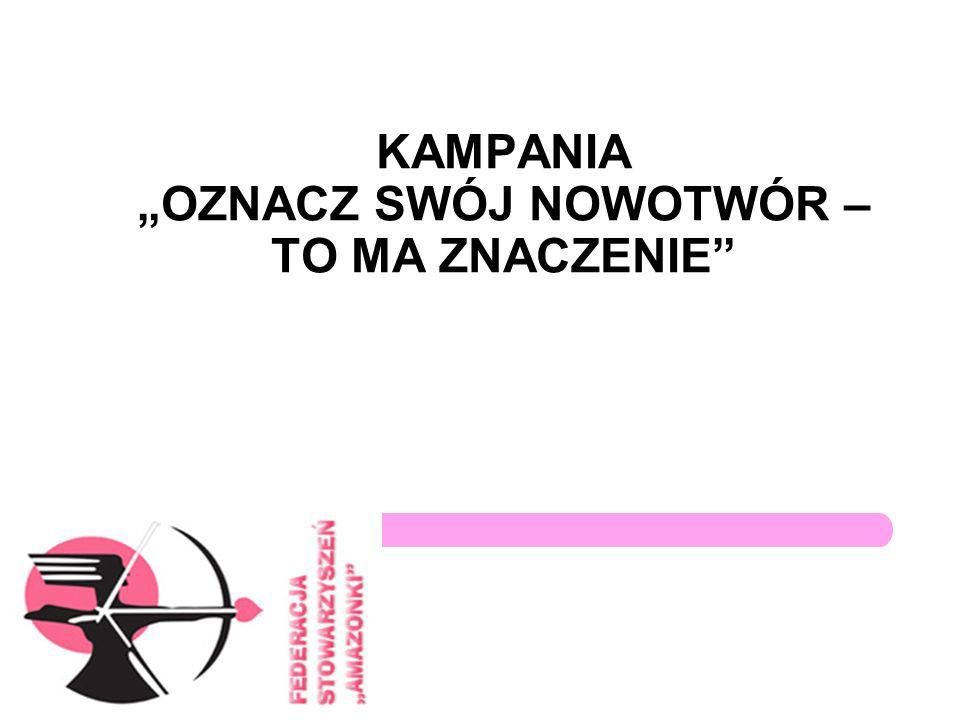 """KAMPANIA """"OZNACZ SWÓJ NOWOTWÓR – TO MA ZNACZENIE"""""""