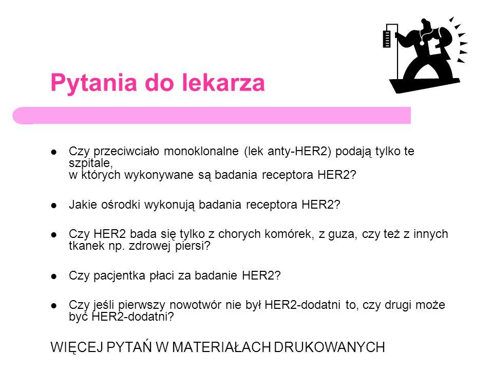 Pytania do lekarza Czy przeciwciało monoklonalne (lek anty-HER2) podają tylko te szpitale, w których wykonywane są badania receptora HER2? Jakie ośrod