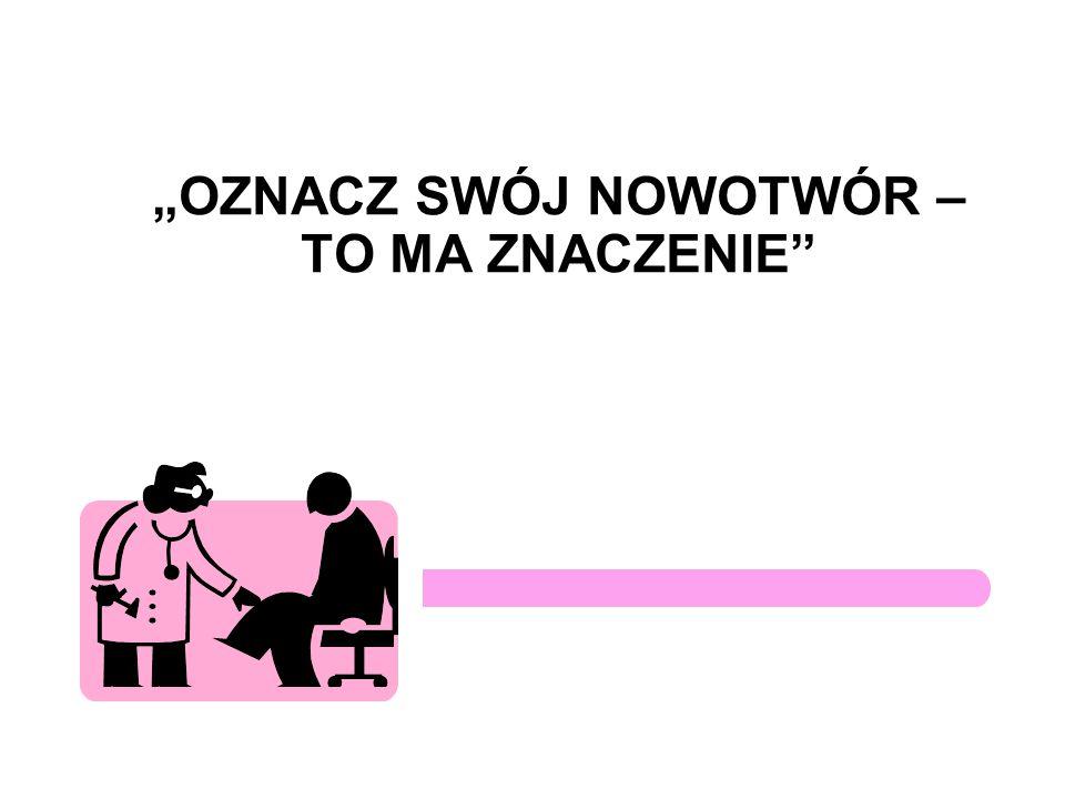 """""""OZNACZ SWÓJ NOWOTWÓR – TO MA ZNACZENIE"""""""