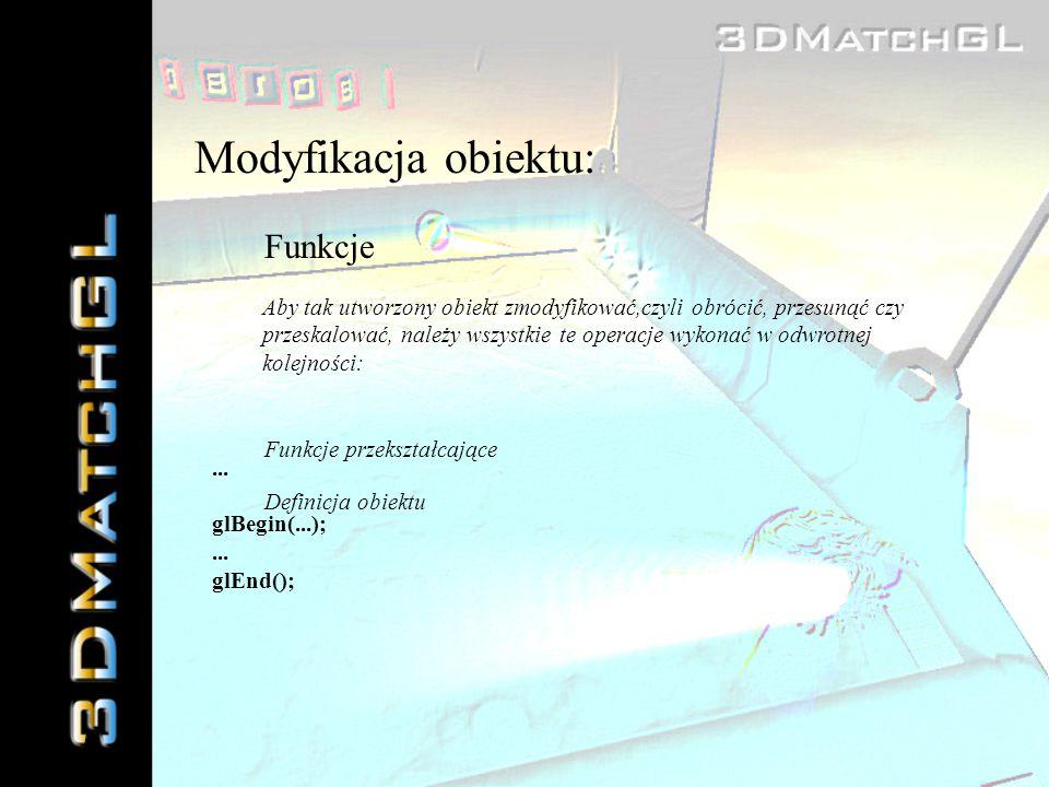Modyfikacja obiektu: Funkcje Aby tak utworzony obiekt zmodyfikować,czyli obrócić, przesunąć czy przeskalować, należy wszystkie te operacje wykonać w o