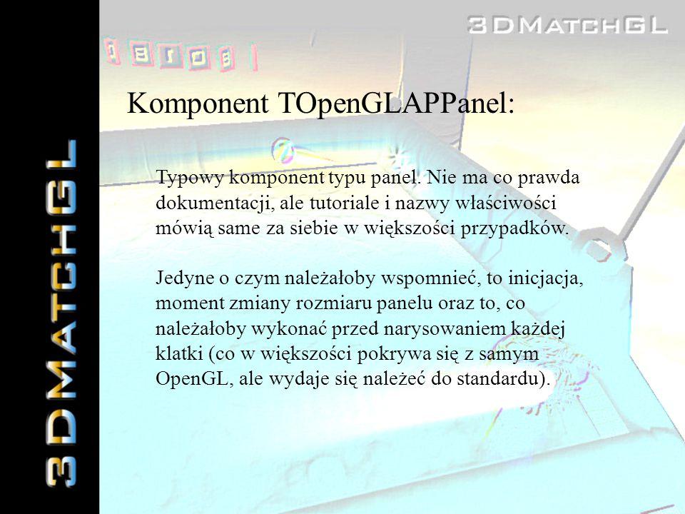 Komponent TOpenGLAPPanel: Typowy komponent typu panel. Nie ma co prawda dokumentacji, ale tutoriale i nazwy właściwości mówią same za siebie w większo