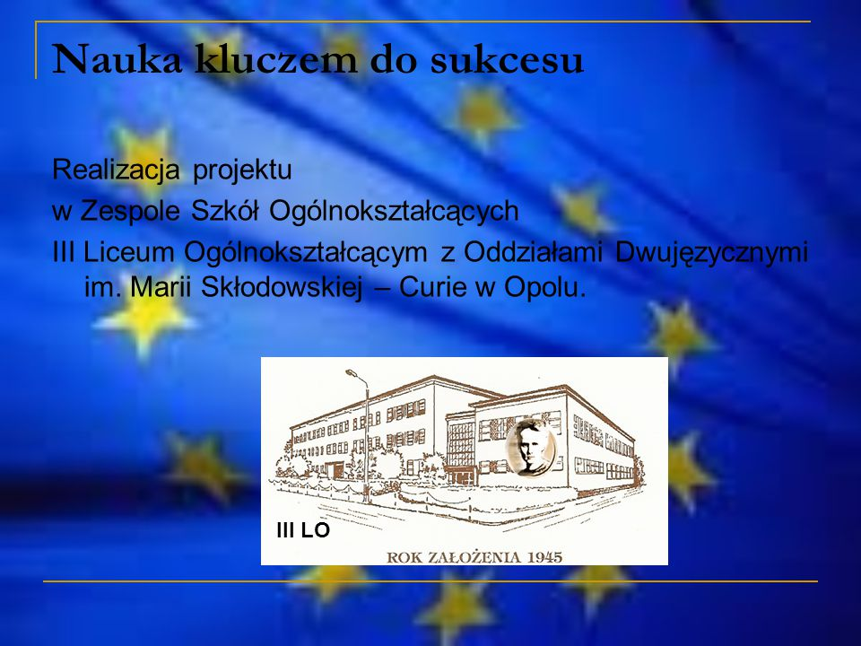 Nauka kluczem do sukcesu Realizacja projektu w Zespole Szkół Ogólnokształcących III Liceum Ogólnokształcącym z Oddziałami Dwujęzycznymi im.