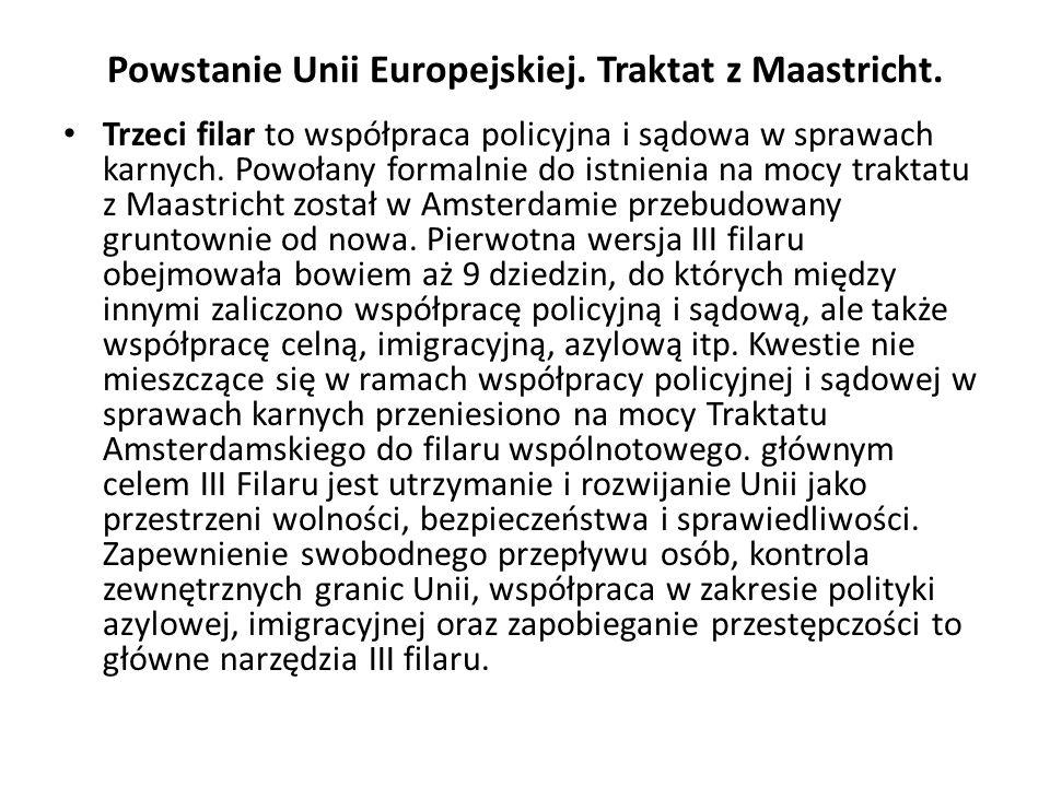 Powstanie Unii Europejskiej. Traktat z Maastricht. Trzeci filar to współpraca policyjna i sądowa w sprawach karnych. Powołany formalnie do istnienia n