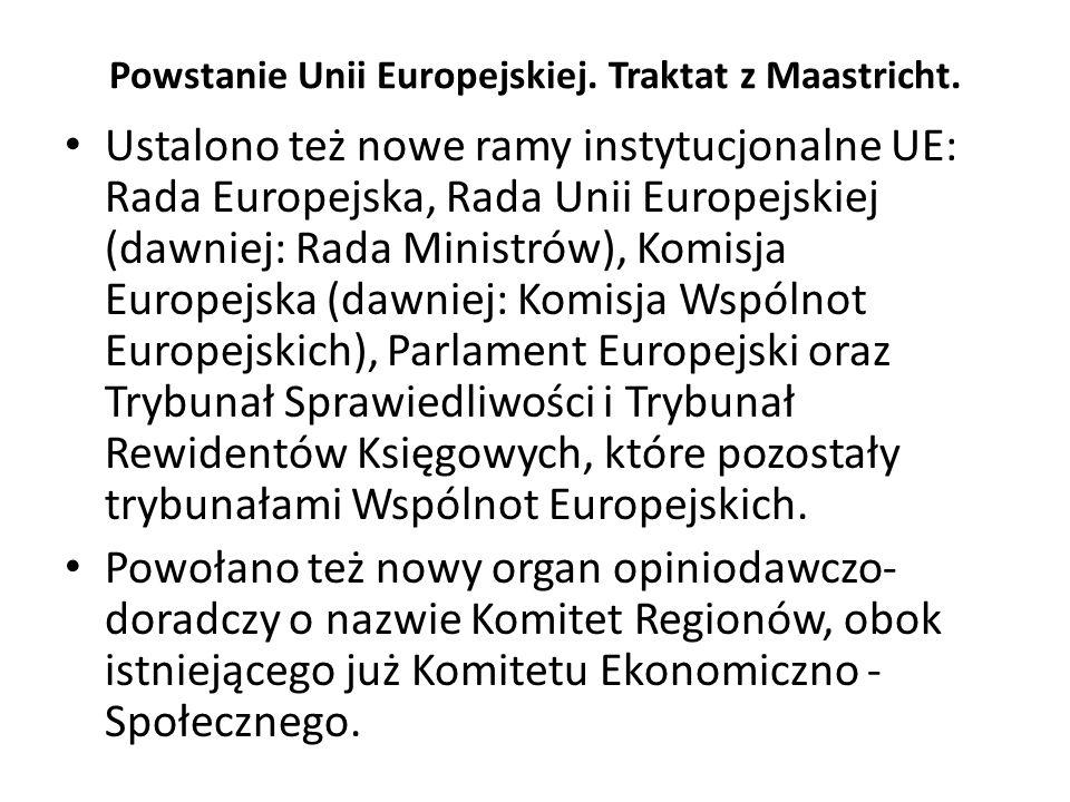 Powstanie Unii Europejskiej. Traktat z Maastricht. Ustalono też nowe ramy instytucjonalne UE: Rada Europejska, Rada Unii Europejskiej (dawniej: Rada M