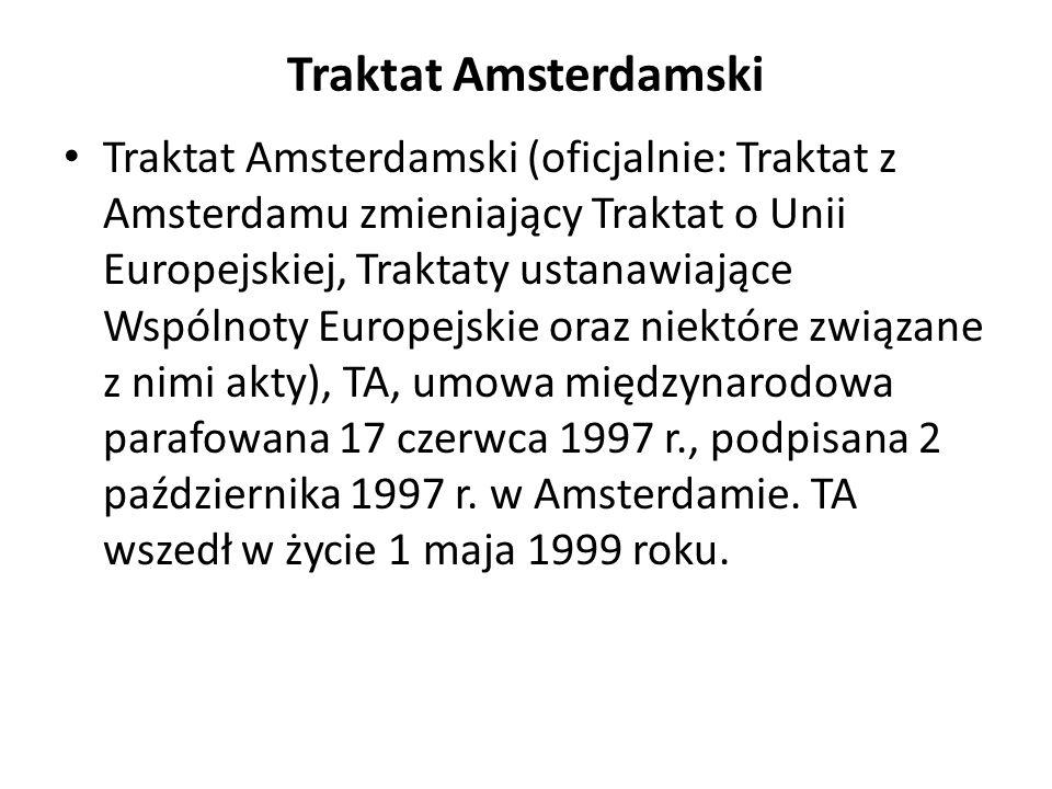 Traktat Amsterdamski Traktat Amsterdamski (oficjalnie: Traktat z Amsterdamu zmieniający Traktat o Unii Europejskiej, Traktaty ustanawiające Wspólnoty