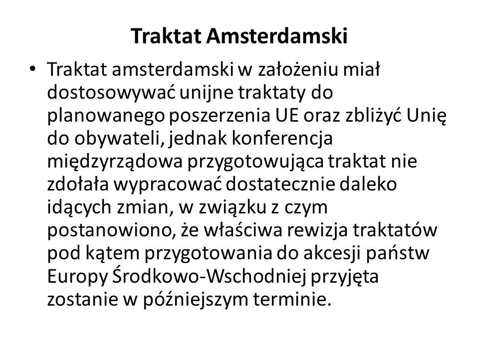 Traktat Amsterdamski Traktat amsterdamski w założeniu miał dostosowywać unijne traktaty do planowanego poszerzenia UE oraz zbliżyć Unię do obywateli,