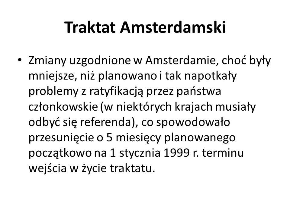 Traktat Amsterdamski Zmiany uzgodnione w Amsterdamie, choć były mniejsze, niż planowano i tak napotkały problemy z ratyfikacją przez państwa członkows