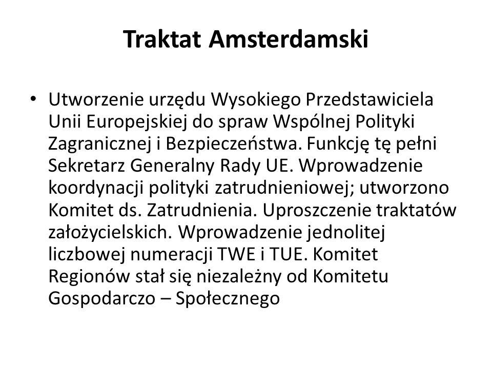 Traktat Amsterdamski Utworzenie urzędu Wysokiego Przedstawiciela Unii Europejskiej do spraw Wspólnej Polityki Zagranicznej i Bezpieczeństwa. Funkcję t