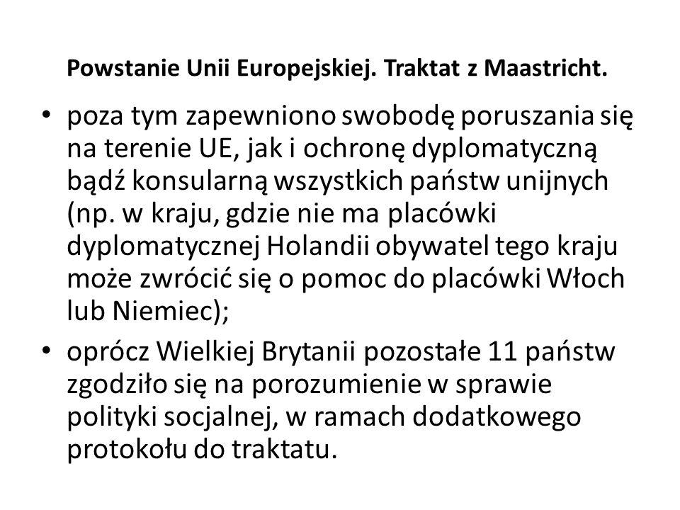 Powstanie Unii Europejskiej. Traktat z Maastricht. poza tym zapewniono swobodę poruszania się na terenie UE, jak i ochronę dyplomatyczną bądź konsular
