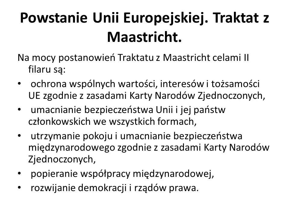 Powstanie Unii Europejskiej. Traktat z Maastricht. Na mocy postanowień Traktatu z Maastricht celami II filaru są: ochrona wspólnych wartości, interesó