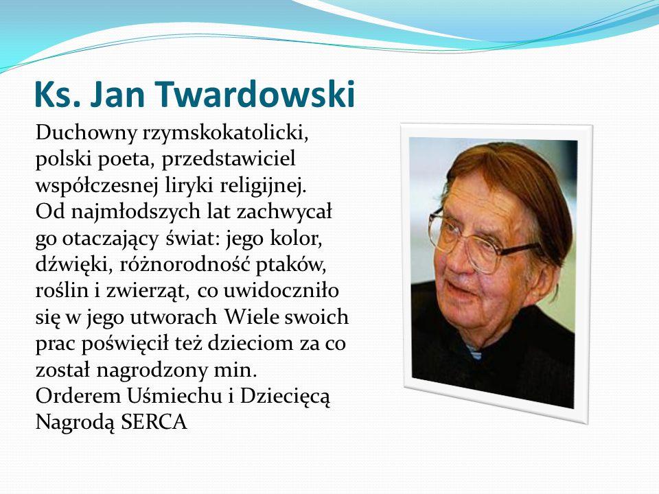 Ks. Jan Twardowski Duchowny rzymskokatolicki, polski poeta, przedstawiciel współczesnej liryki religijnej. Od najmłodszych lat zachwycał go otaczający
