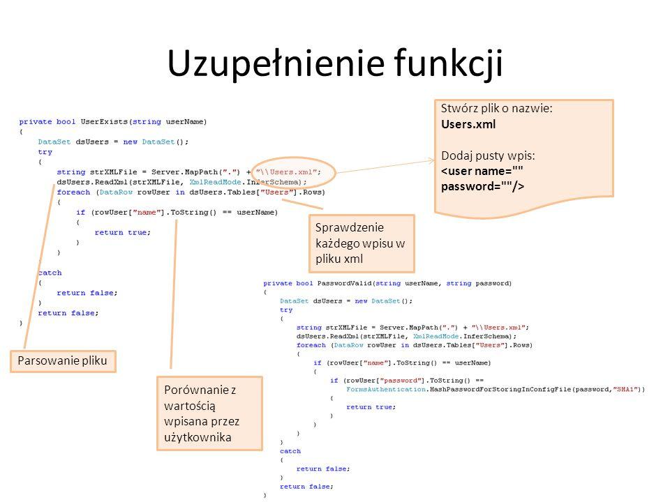 Uzupełnienie funkcji Stwórz plik o nazwie: Users.xml Dodaj pusty wpis: Parsowanie pliku Sprawdzenie każdego wpisu w pliku xml Porównanie z wartością wpisana przez użytkownika