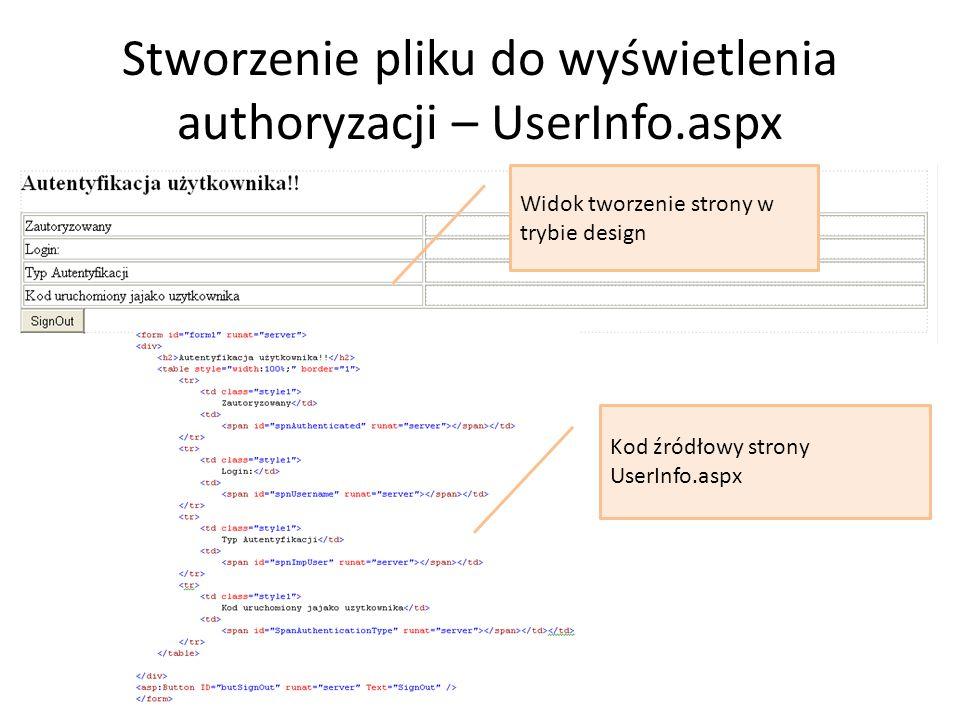 Stworzenie pliku do wyświetlenia authoryzacji – UserInfo.aspx Widok tworzenie strony w trybie design Kod źródłowy strony UserInfo.aspx