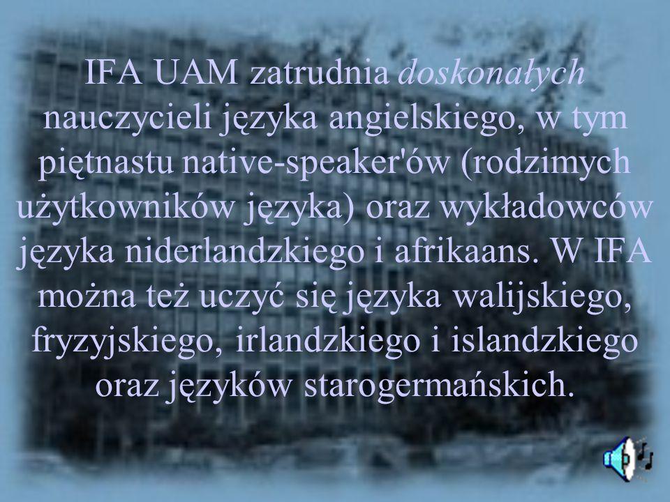 IFA UAM zatrudnia doskonałych nauczycieli języka angielskiego, w tym piętnastu native-speaker'ów (rodzimych użytkowników języka) oraz wykładowców języ