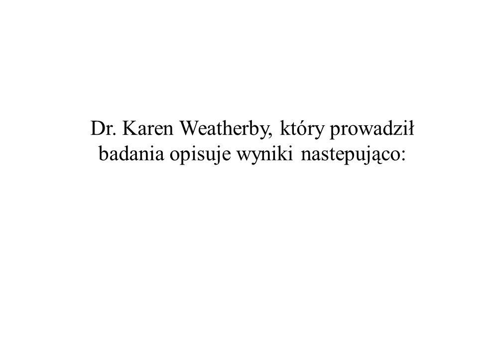 Dr. Karen Weatherby, który prowadził badania opisuje wyniki nastepująco: