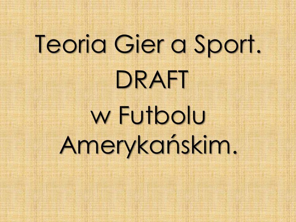 Teoria Gier a Sport. DRAFT DRAFT w Futbolu Amerykańskim.
