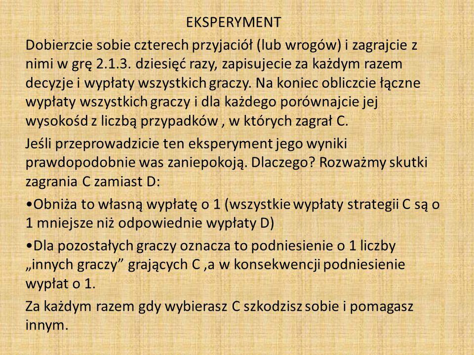 EKSPERYMENT Dobierzcie sobie czterech przyjaciół (lub wrogów) i zagrajcie z nimi w grę 2.1.3. dziesięć razy, zapisujecie za każdym razem decyzje i wyp