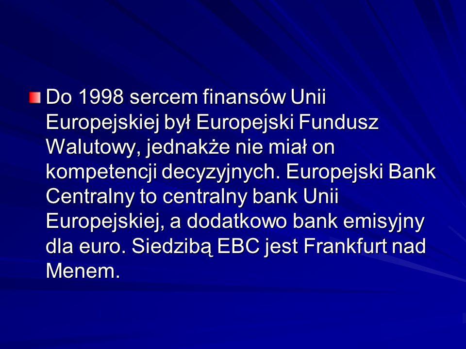 Do 1998 sercem finansów Unii Europejskiej był Europejski Fundusz Walutowy, jednakże nie miał on kompetencji decyzyjnych. Europejski Bank Centralny to