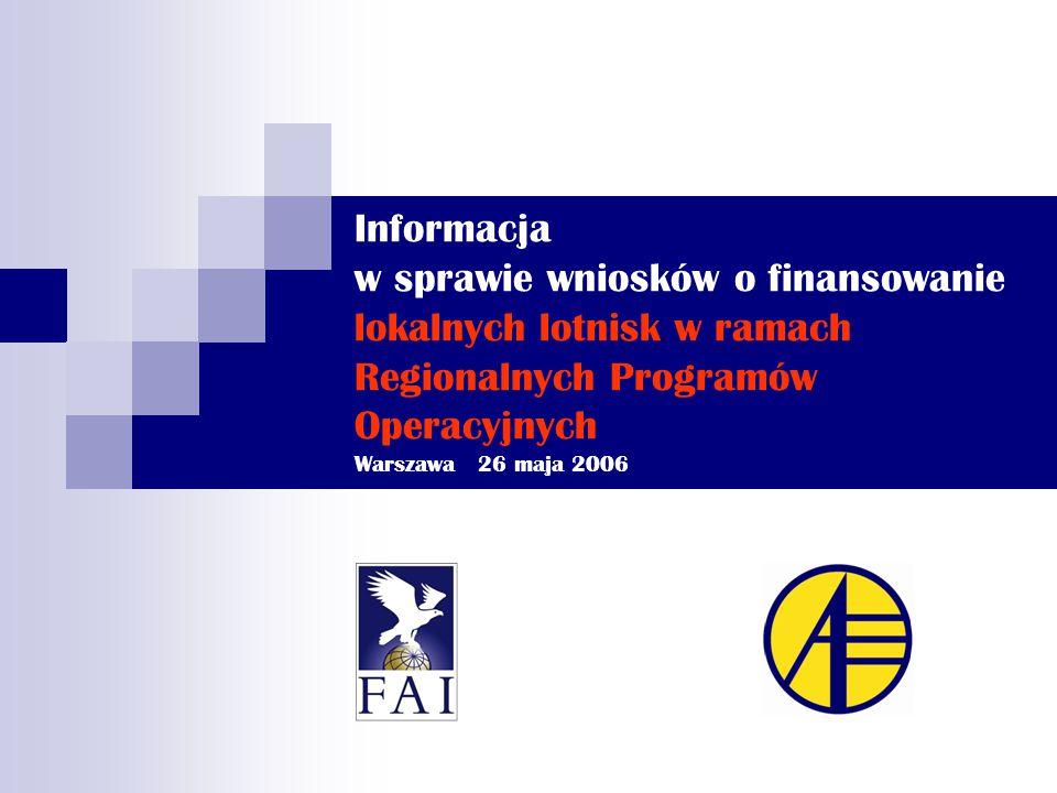 Informacja w sprawie wniosków o finansowanie lokalnych lotnisk w ramach Regionalnych Programów Operacyjnych Warszawa 26 maja 2006