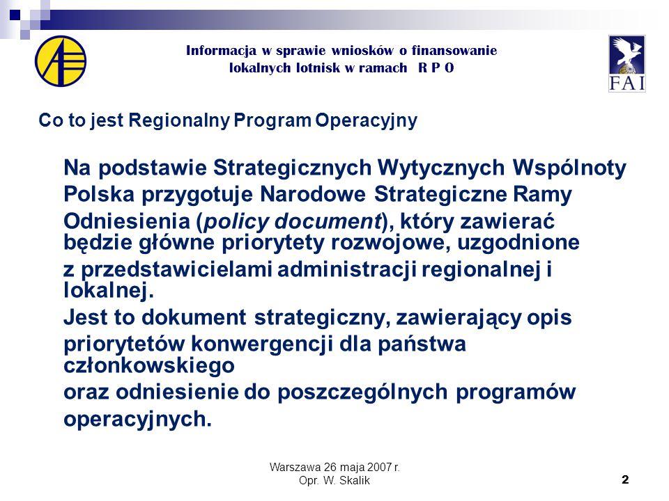2 Informacja w sprawie wniosków o finansowanie lokalnych lotnisk w ramach R P O Co to jest Regionalny Program Operacyjny Na podstawie Strategicznych Wytycznych Wspólnoty Polska przygotuje Narodowe Strategiczne Ramy Odniesienia (policy document), który zawierać będzie główne priorytety rozwojowe, uzgodnione z przedstawicielami administracji regionalnej i lokalnej.