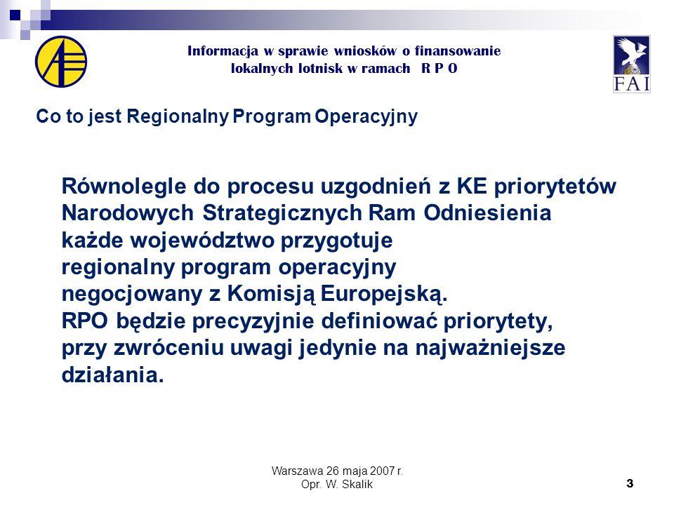 3 Informacja w sprawie wniosków o finansowanie lokalnych lotnisk w ramach R P O Co to jest Regionalny Program Operacyjny Równolegle do procesu uzgodnień z KE priorytetów Narodowych Strategicznych Ram Odniesienia każde województwo przygotuje regionalny program operacyjny negocjowany z Komisją Europejską.