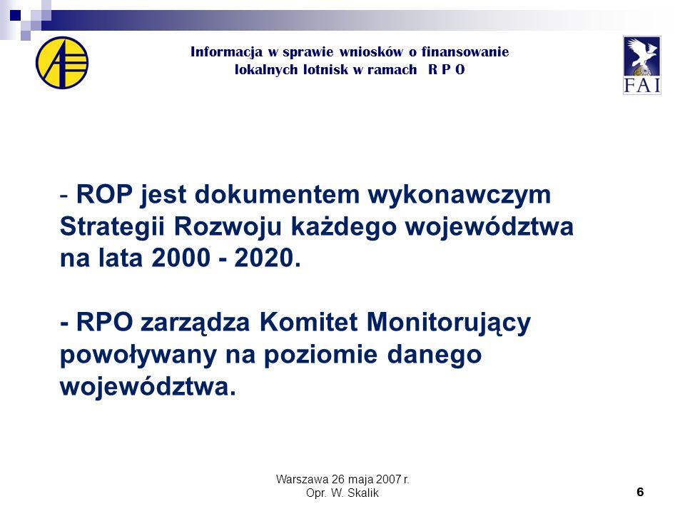 6 Informacja w sprawie wniosków o finansowanie lokalnych lotnisk w ramach R P O - ROP jest dokumentem wykonawczym Strategii Rozwoju każdego województwa na lata 2000 - 2020.