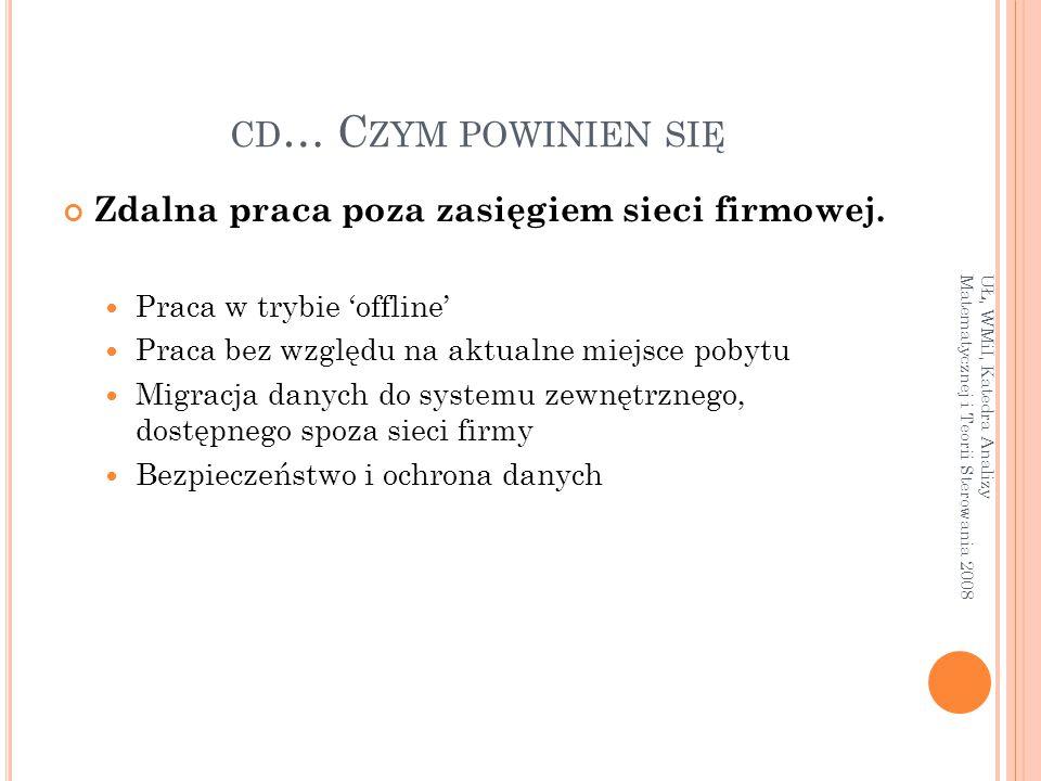 CD … C ZYM POWINIEN SIĘ Zdalna praca poza zasięgiem sieci firmowej. Praca w trybie 'offline' Praca bez względu na aktualne miejsce pobytu Migracja dan