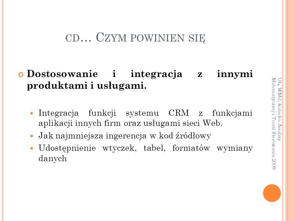 CD … C ZYM POWINIEN SIĘ Dostosowanie i integracja z innymi produktami i usługami. Integracja funkcji systemu CRM z funkcjami aplikacji innych firm ora
