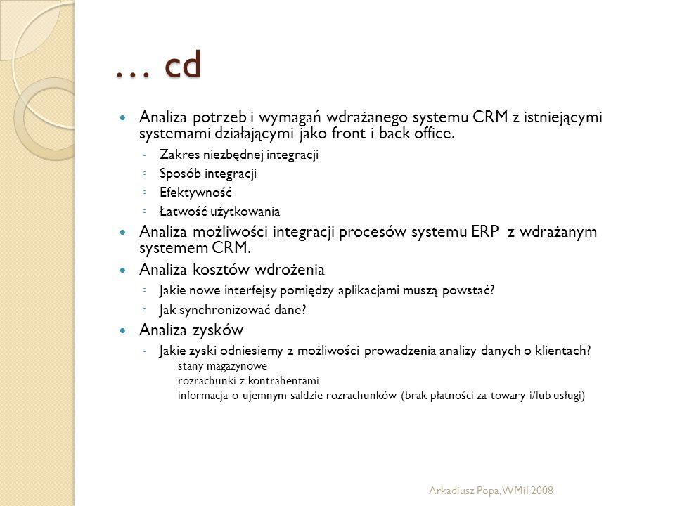 … cd Analiza potrzeb i wymagań wdrażanego systemu CRM z istniejącymi systemami działającymi jako front i back office. ◦ Zakres niezbędnej integracji ◦