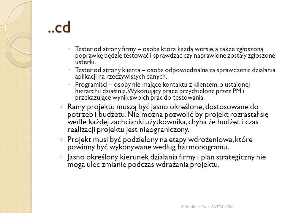 ..cd  Tester od strony firmy – osoba która każdą wersję, a także zgłoszoną poprawkę będzie testować i sprawdzać czy naprawione zostały zgłoszone uste