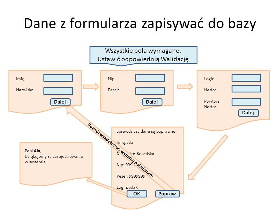 Dane z formularza zapisywać do bazy Imię: Nazwisko: Wszystkie pola wymagane. Ustawić odpowiednią Walidację Nip: Pesel: Login: Hasło: Powtórz Hasło: Sp