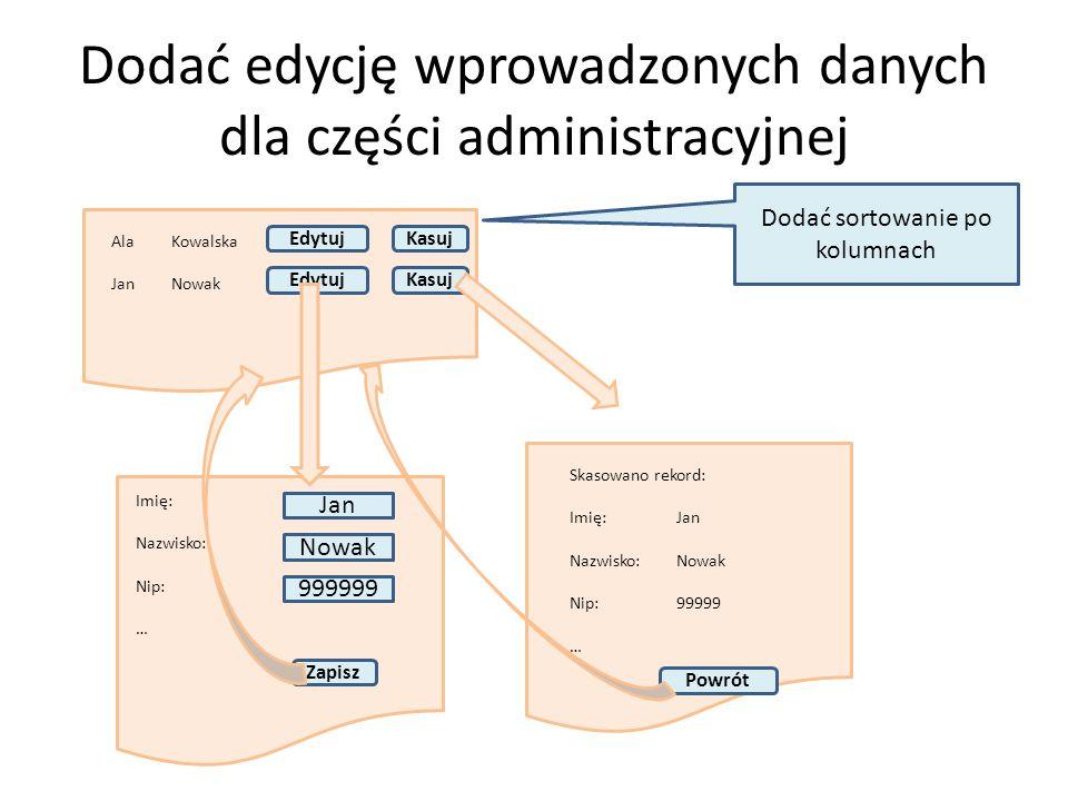 Dodać edycję wprowadzonych danych dla części administracyjnej Ala Kowalska Jan Nowak Edytuj Imię: Nazwisko: Nip: … Jan Nowak 999999 Zapisz Kasuj Skaso