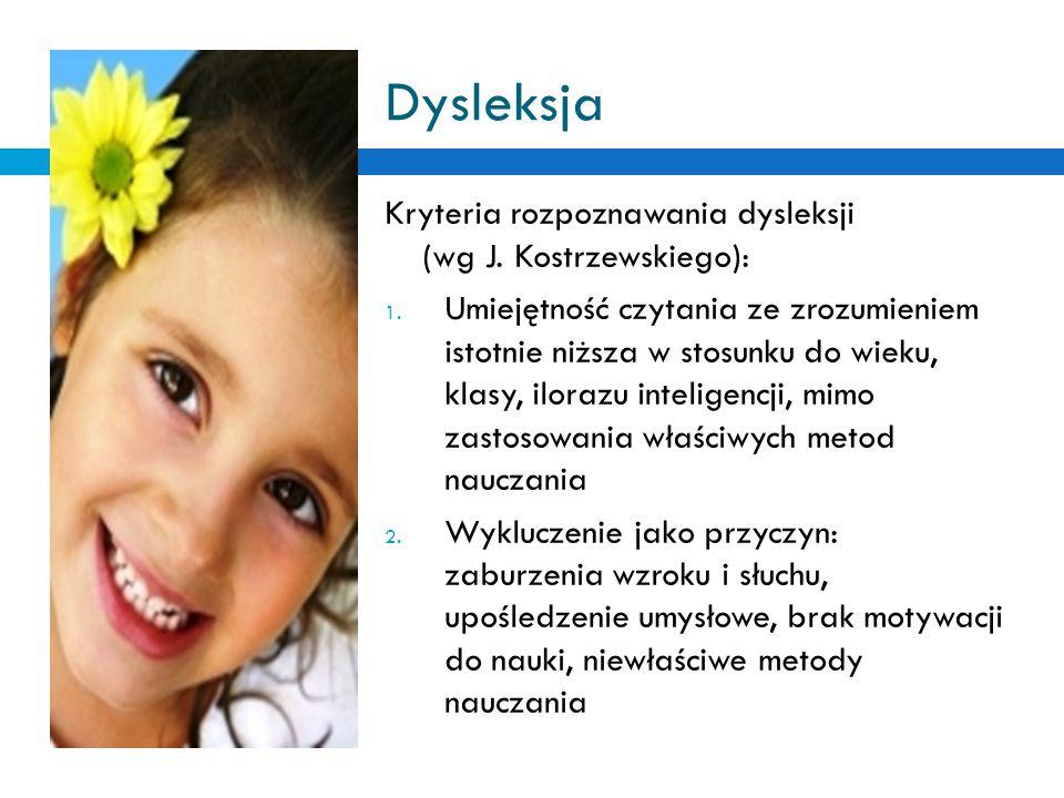 Dysleksja Kryteria rozpoznawania dysleksji (wg J. Kostrzewskiego): 1. Umiejętność czytania ze zrozumieniem istotnie niższa w stosunku do wieku, klasy,