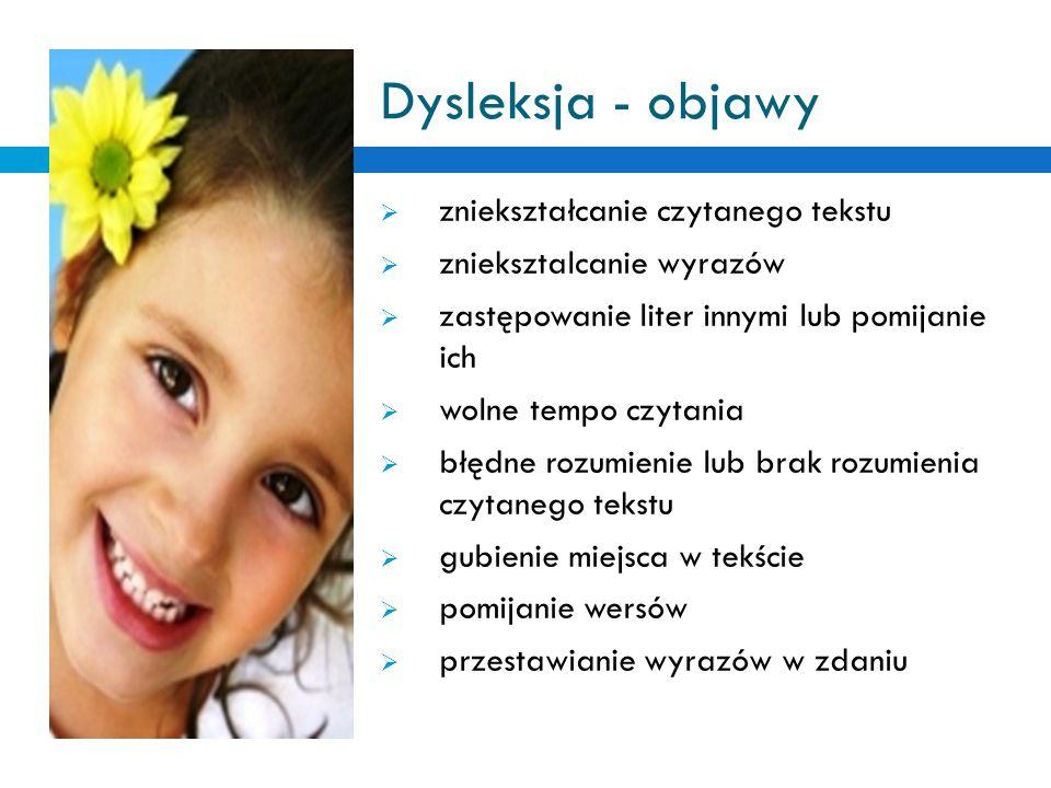 Dysleksja - objawy  zniekształcanie czytanego tekstu  znieksztalcanie wyrazów  zastępowanie liter innymi lub pomijanie ich  wolne tempo czytania 
