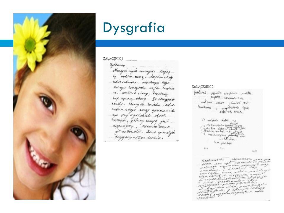 Dysgrafia - objawy  niedokładne odtwarzanie liter  brak właściwych połączeń  brak proporcji liter w wyrazie  brak właściwych odstępów między literami lub wyrazami  brak jednolitego położenia pisma  niepoprawne zagęszczenie liter