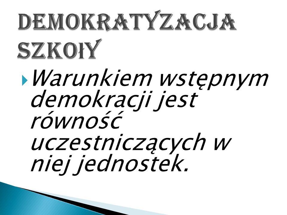  Warunkiem wstępnym demokracji jest równość uczestniczących w niej jednostek.