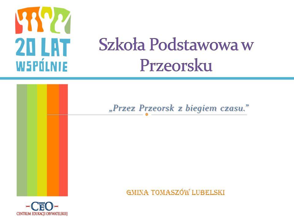"""""""Przez Przeorsk z biegiem czasu."""" Gmina Tomaszów Lubelski"""