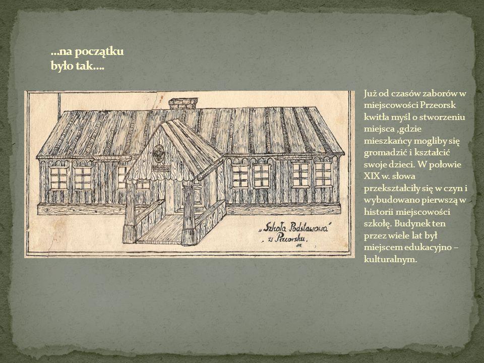 Już od czasów zaborów w miejscowości Przeorsk kwitła myśl o stworzeniu miejsca,gdzie mieszkańcy mogliby się gromadzić i kształcić swoje dzieci. W poło