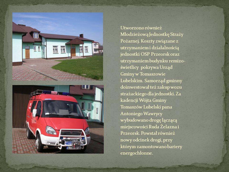 Utworzono również Młodzieżową Jednostkę Straży Pożarnej. Koszty związane z utrzymaniem i działalnością jednostki OSP Przeorsk oraz utrzymaniem budynku