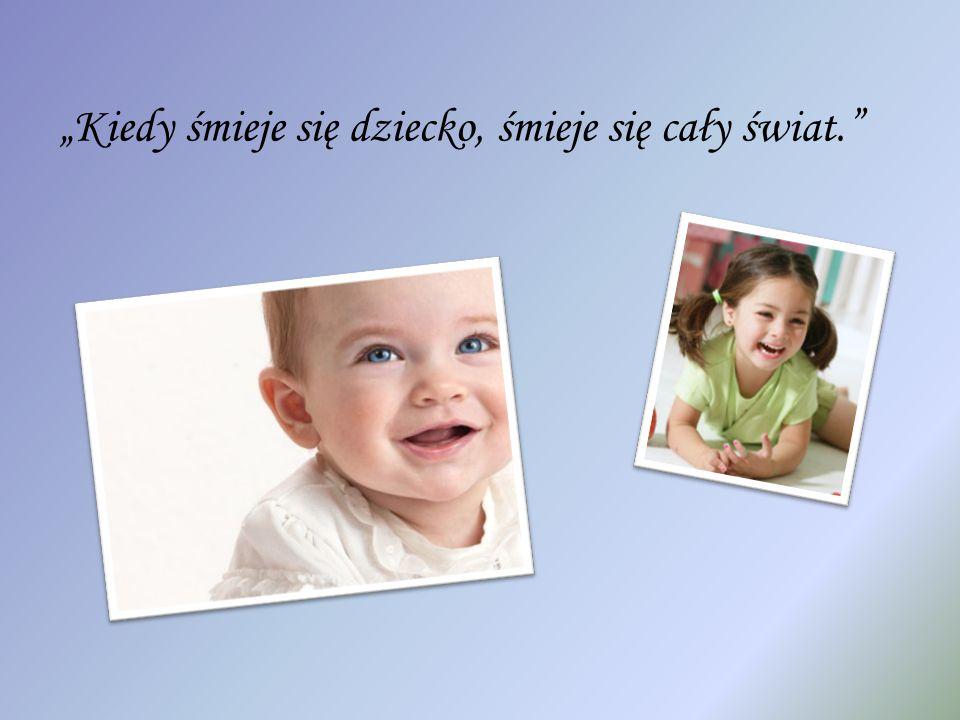 """""""Kiedy śmieje się dziecko, śmieje się cały świat."""""""