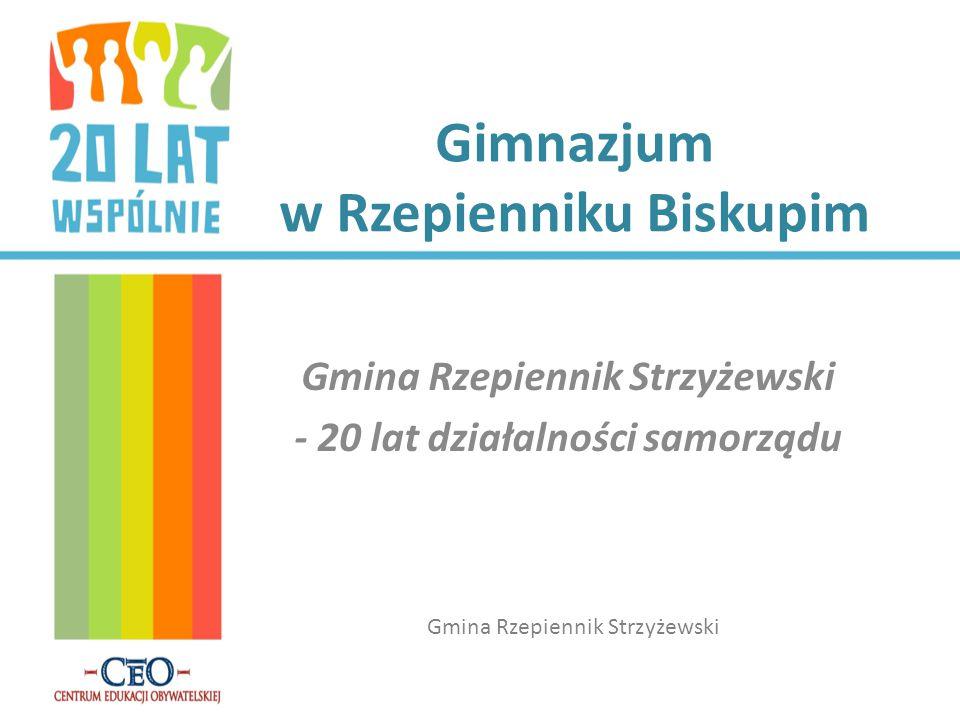Gimnazjum w Rzepienniku Biskupim Gmina Rzepiennik Strzyżewski - 20 lat działalności samorządu Gmina Rzepiennik Strzyżewski