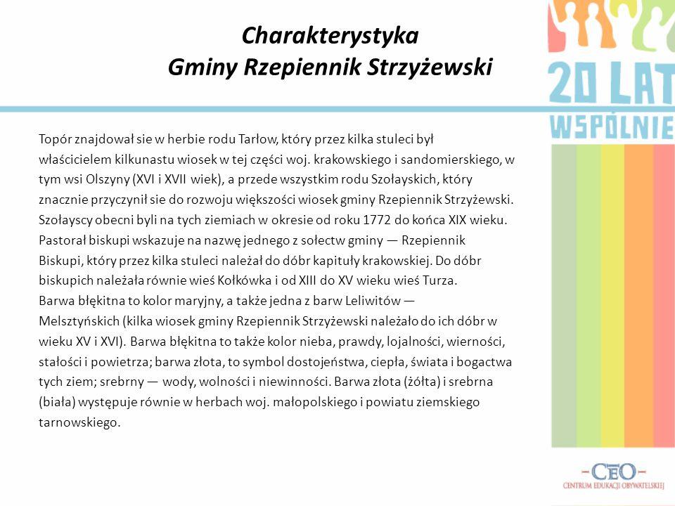 Charakterystyka Gminy Rzepiennik Strzyżewski Topór znajdował sie w herbie rodu Tarłow, który przez kilka stuleci był właścicielem kilkunastu wiosek w tej części woj.