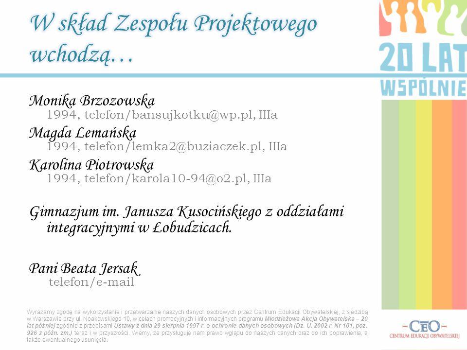 Monika Brzozowska 1994, telefon/bansujkotku@wp.pl, IIIa Magda Lemańska 1994, telefon/lemka2@buziaczek.pl, IIIa Karolina Piotrowska 1994, telefon/karola10-94@o2.pl, IIIa Gimnazjum im.