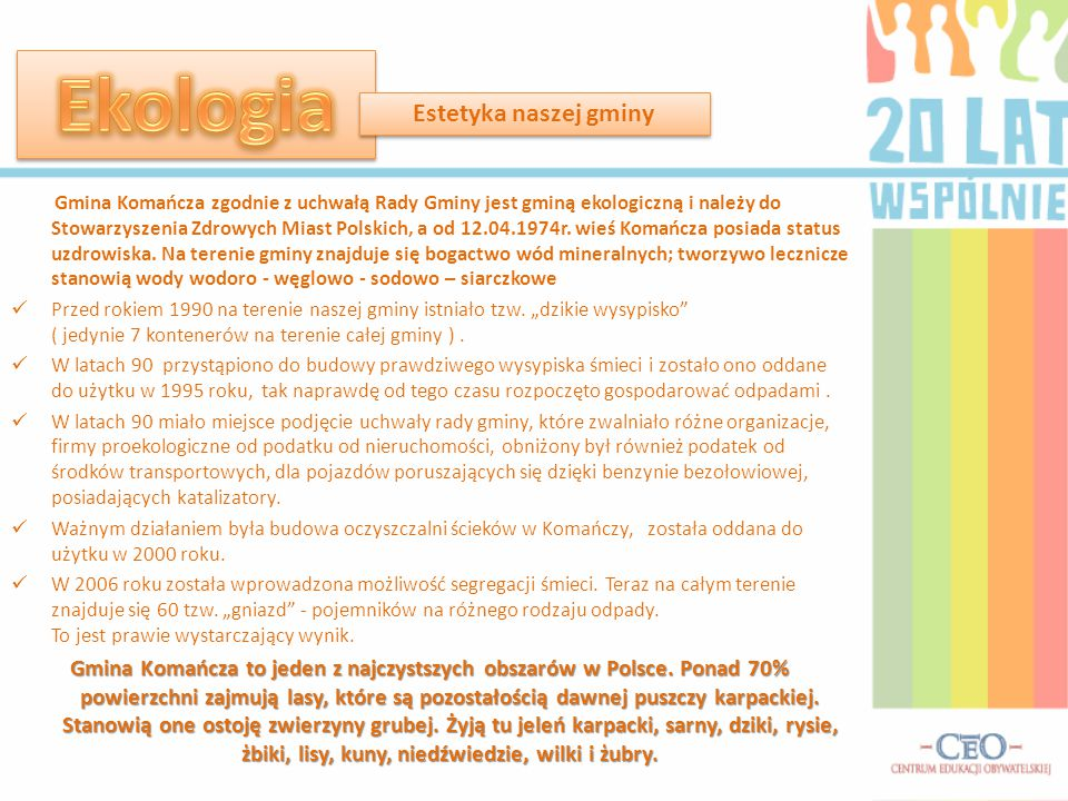 Gmina Komańcza zgodnie z uchwałą Rady Gminy jest gminą ekologiczną i należy do Stowarzyszenia Zdrowych Miast Polskich, a od 12.04.1974r. wieś Komańcza