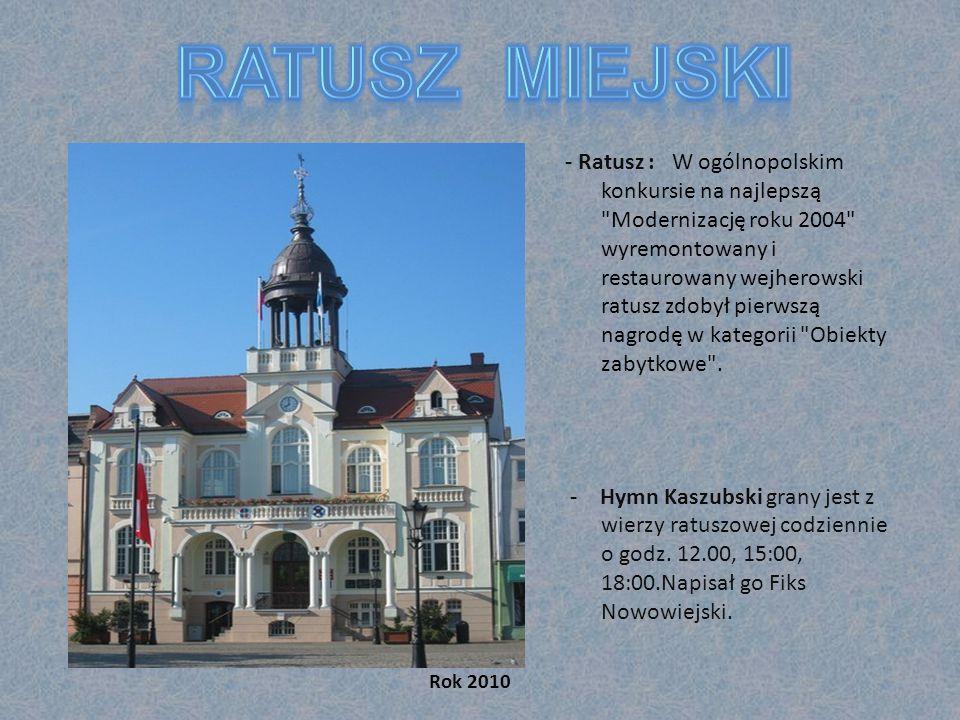 - Ratusz : W ogólnopolskim konkursie na najlepszą Modernizację roku 2004 wyremontowany i restaurowany wejherowski ratusz zdobył pierwszą nagrodę w kategorii Obiekty zabytkowe .