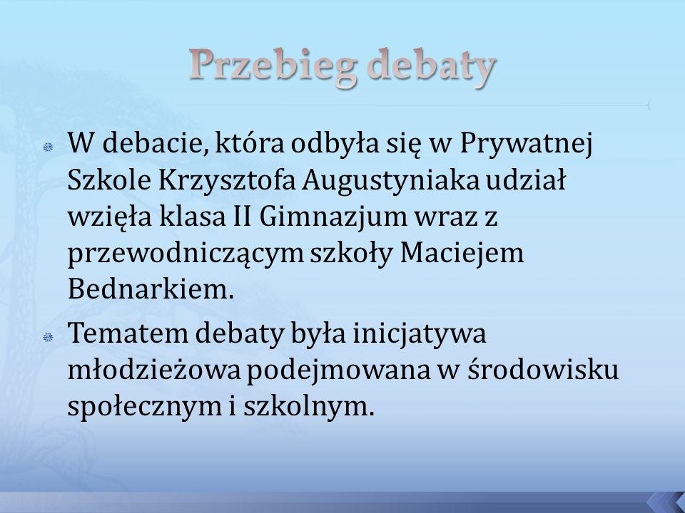  W debacie, która odbyła się w Prywatnej Szkole Krzysztofa Augustyniaka udział wzięła klasa II Gimnazjum wraz z przewodniczącym szkoły Maciejem Bednarkiem.