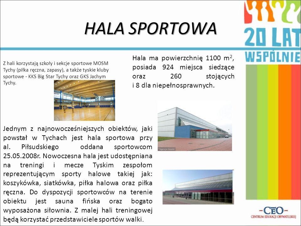 HALA SPORTOWA Z hali korzystają szkoły i sekcje sportowe MOSM Tychy (piłka ręczna, zapasy), a także tyskie kluby sportowe - KKS Big Star Tychy oraz GK