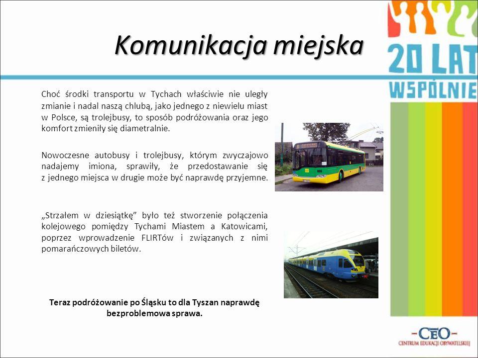 Komunikacja miejska Choć środki transportu w Tychach właściwie nie uległy zmianie i nadal naszą chlubą, jako jednego z niewielu miast w Polsce, są tro